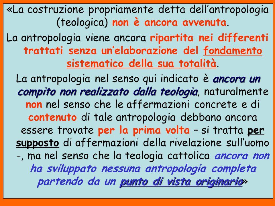 «La costruzione propriamente detta dell'antropologia (teologica) non è ancora avvenuta.