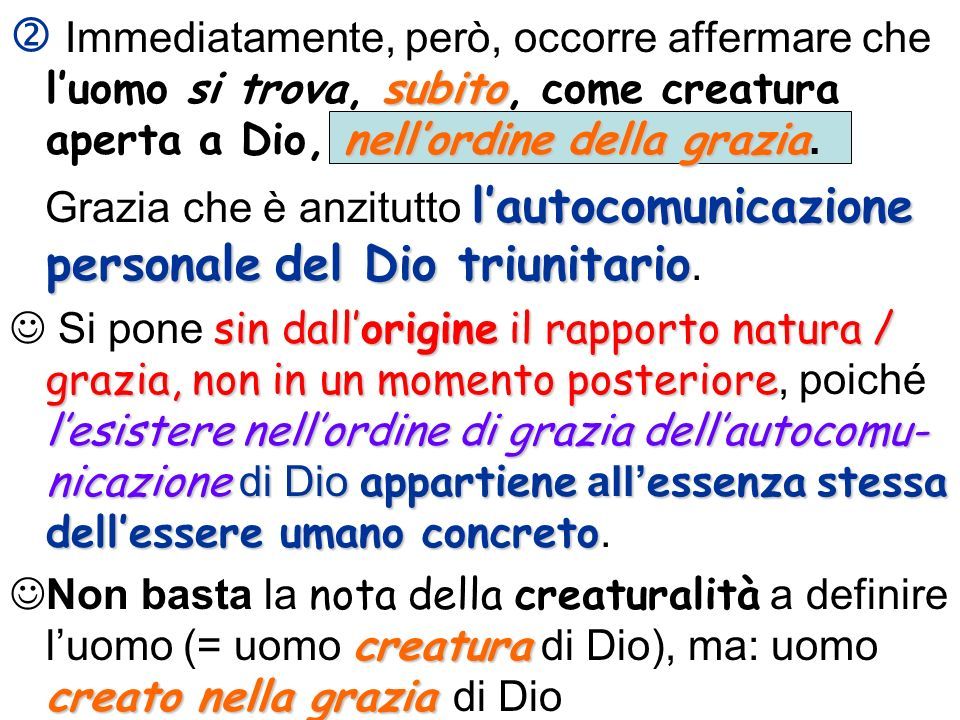  Immediatamente, però, occorre affermare che l'uomo si trova, subito, come creatura aperta a Dio, nell'ordine della grazia.