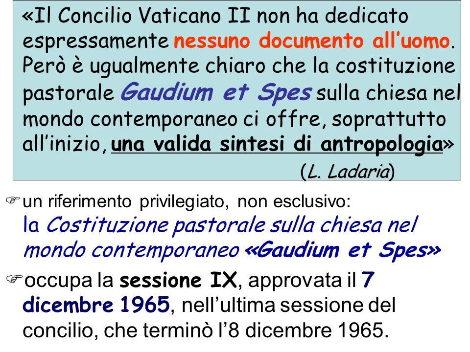 «Il Concilio Vaticano II non ha dedicato espressamente nessuno documento all'uomo. Però è ugualmente chiaro che la costituzione pastorale Gaudium et Spes sulla chiesa nel mondo contemporaneo ci offre, soprattutto all'inizio, una valida sintesi di antropologia»