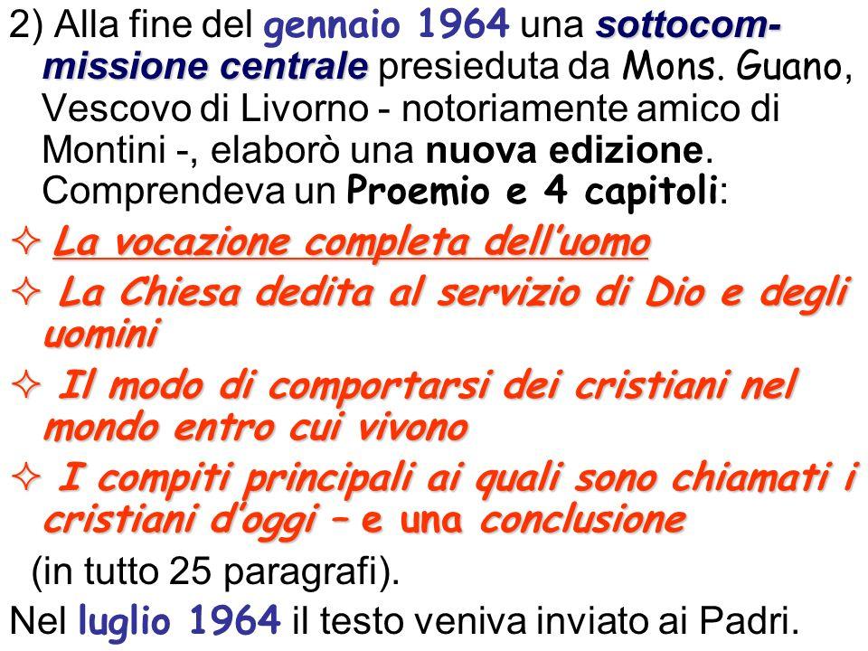 2) Alla fine del gennaio 1964 una sottocom-missione centrale presieduta da Mons. Guano, Vescovo di Livorno - notoriamente amico di Montini -, elaborò una nuova edizione. Comprendeva un Proemio e 4 capitoli: