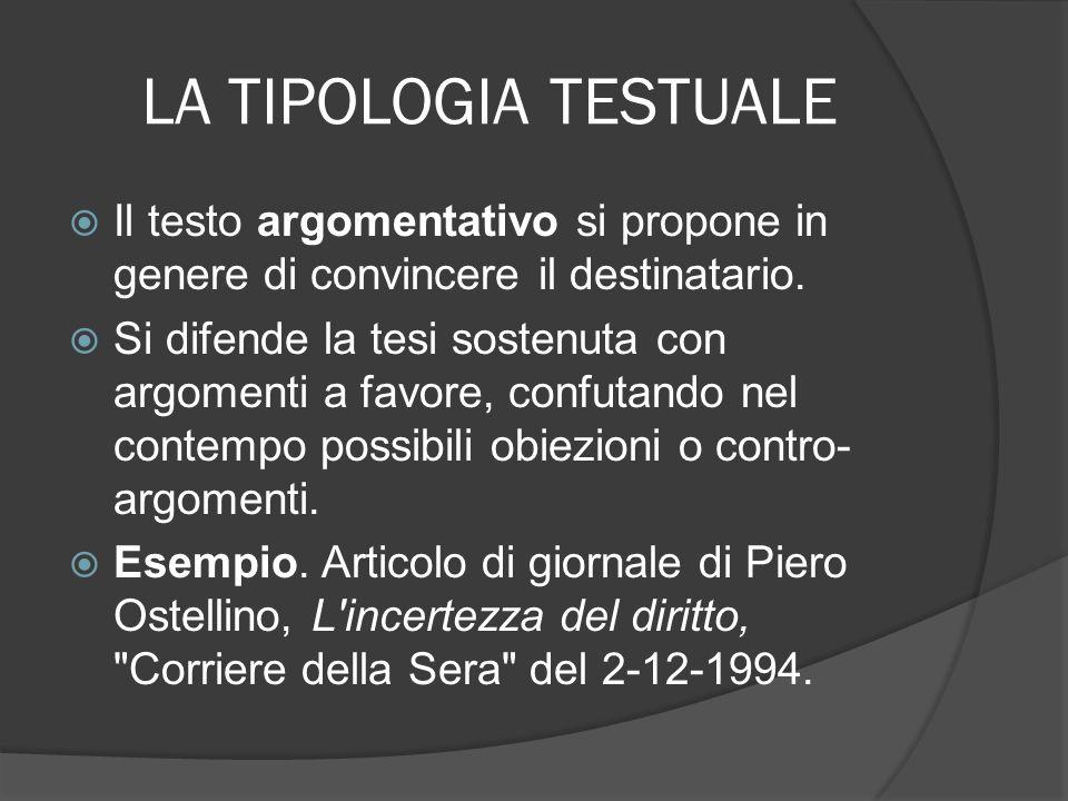 LA TIPOLOGIA TESTUALE Il testo argomentativo si propone in genere di convincere il destinatario.