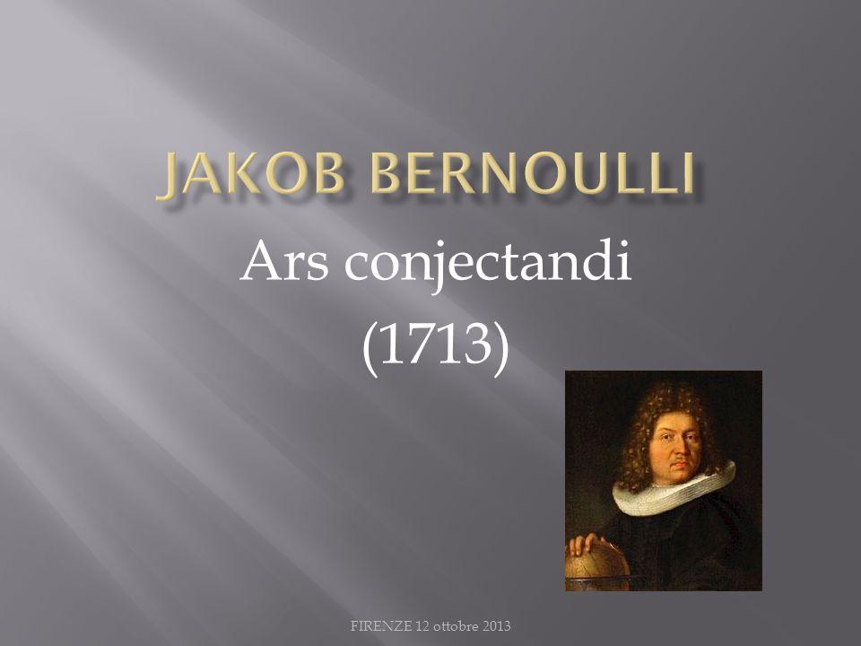 Jakob bernoulli Ars conjectandi (1713) FIRENZE 12 ottobre 2013