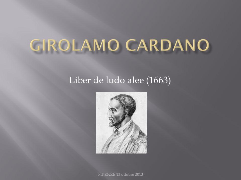 GIROLAMO CARDANO Liber de ludo alee (1663) FIRENZE 12 ottobre 2013