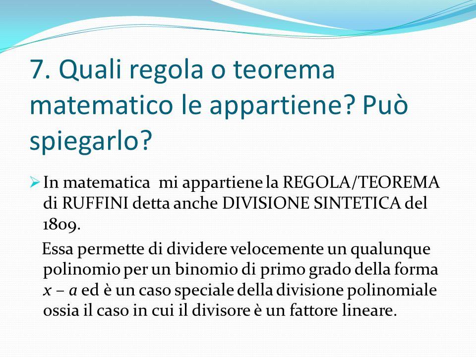 7. Quali regola o teorema matematico le appartiene Può spiegarlo