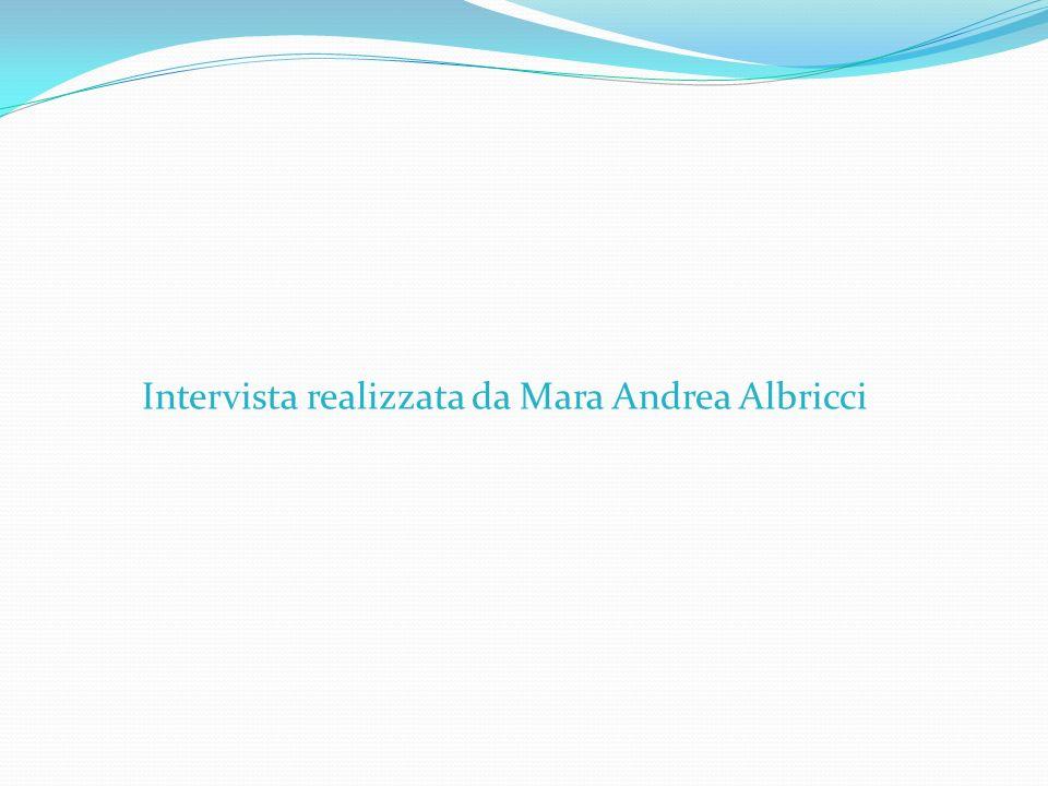 Intervista realizzata da Mara Andrea Albricci