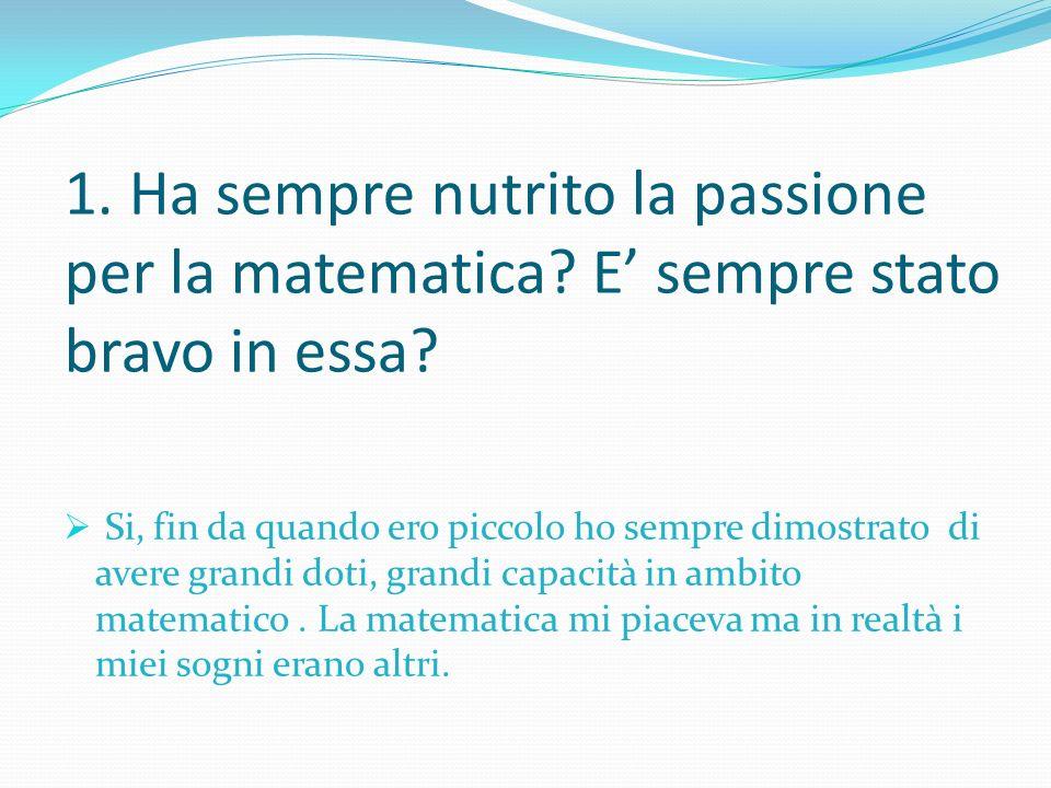 1. Ha sempre nutrito la passione per la matematica