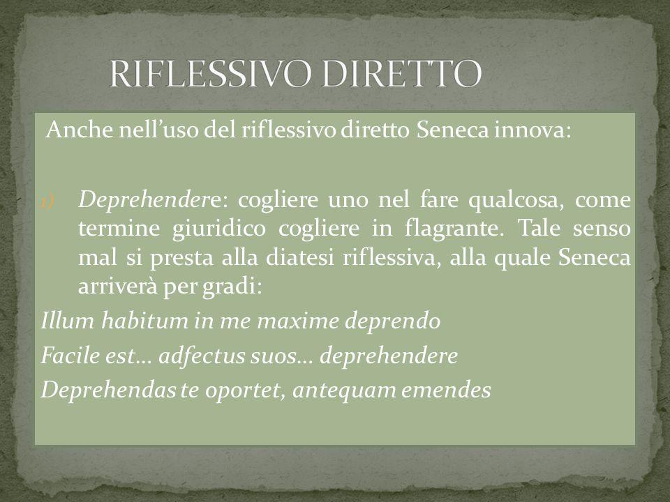 RIFLESSIVO DIRETTO Anche nell'uso del riflessivo diretto Seneca innova: