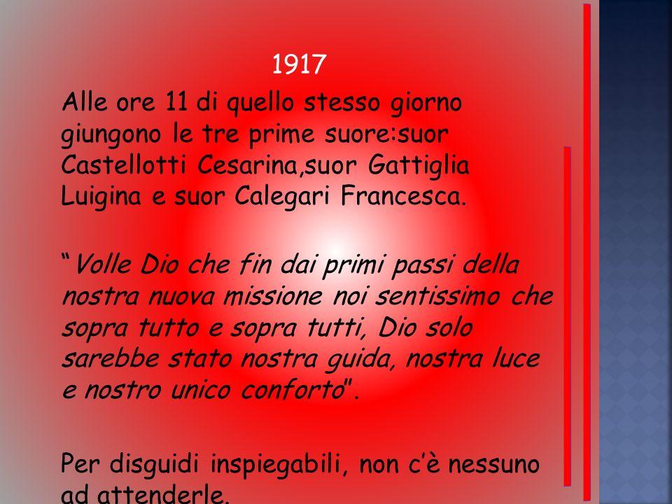 1917 Alle ore 11 di quello stesso giorno giungono le tre prime suore:suor Castellotti Cesarina,suor Gattiglia Luigina e suor Calegari Francesca.