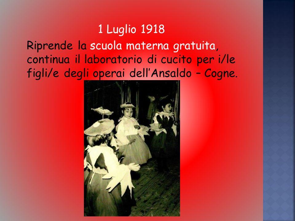 1 Luglio 1918 Riprende la scuola materna gratuita, continua il laboratorio di cucito per i/le figli/e degli operai dell'Ansaldo – Cogne.