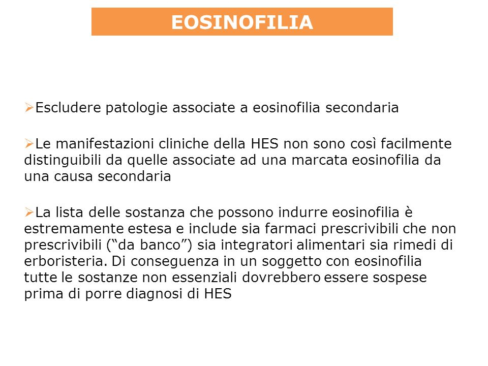 EOSINOFILIA Escludere patologie associate a eosinofilia secondaria