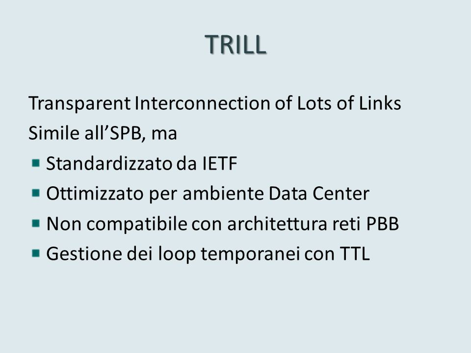TRILL Transparent Interconnection of Lots of Links Simile all'SPB, ma