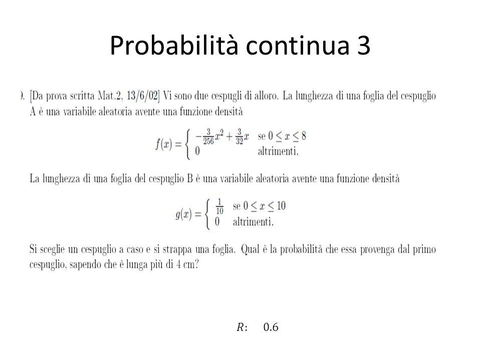 Probabilità continua 3 R 𝑅: 0.6