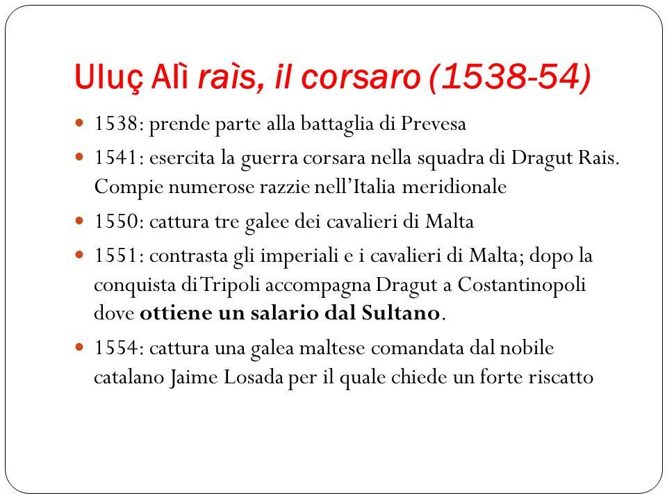 Uluç Alì raìs, il corsaro (1538-54)