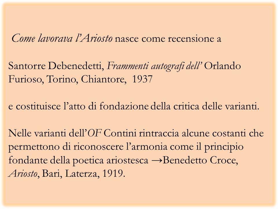 Come lavorava l'Ariosto nasce come recensione a Santorre Debenedetti, Frammenti autografi dell' Orlando Furioso, Torino, Chiantore, 1937 e costituisce l'atto di fondazione della critica delle varianti.
