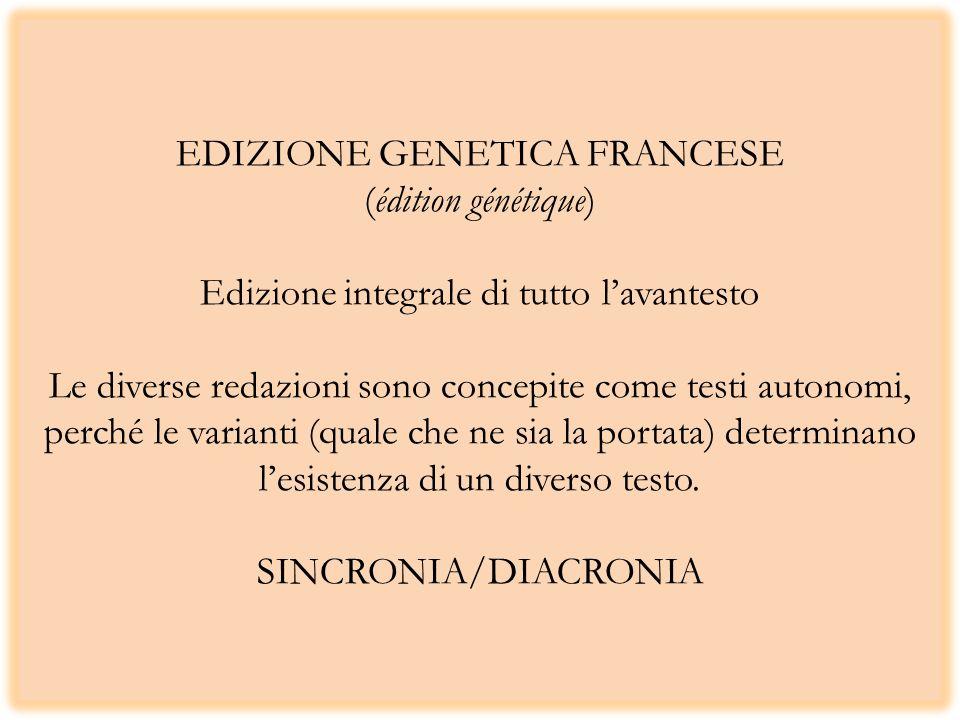 EDIZIONE GENETICA FRANCESE (édition génétique) Edizione integrale di tutto l'avantesto Le diverse redazioni sono concepite come testi autonomi, perché le varianti (quale che ne sia la portata) determinano l'esistenza di un diverso testo.
