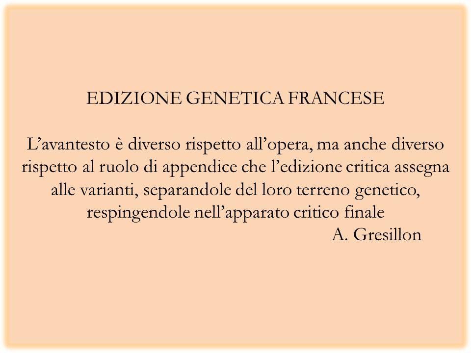 EDIZIONE GENETICA FRANCESE L'avantesto è diverso rispetto all'opera, ma anche diverso rispetto al ruolo di appendice che l'edizione critica assegna alle varianti, separandole del loro terreno genetico, respingendole nell'apparato critico finale A.