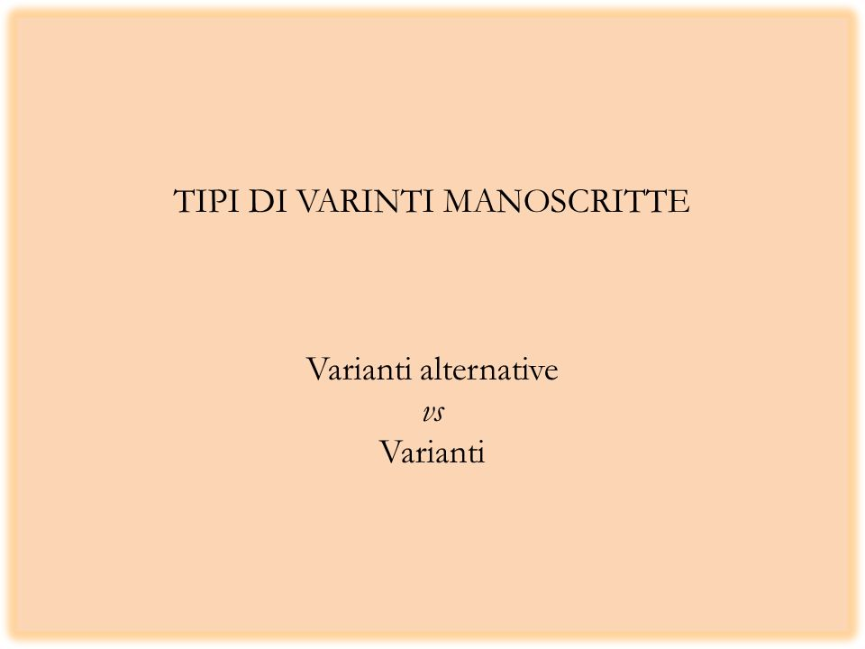 TIPI DI VARINTI MANOSCRITTE Varianti alternative vs Varianti