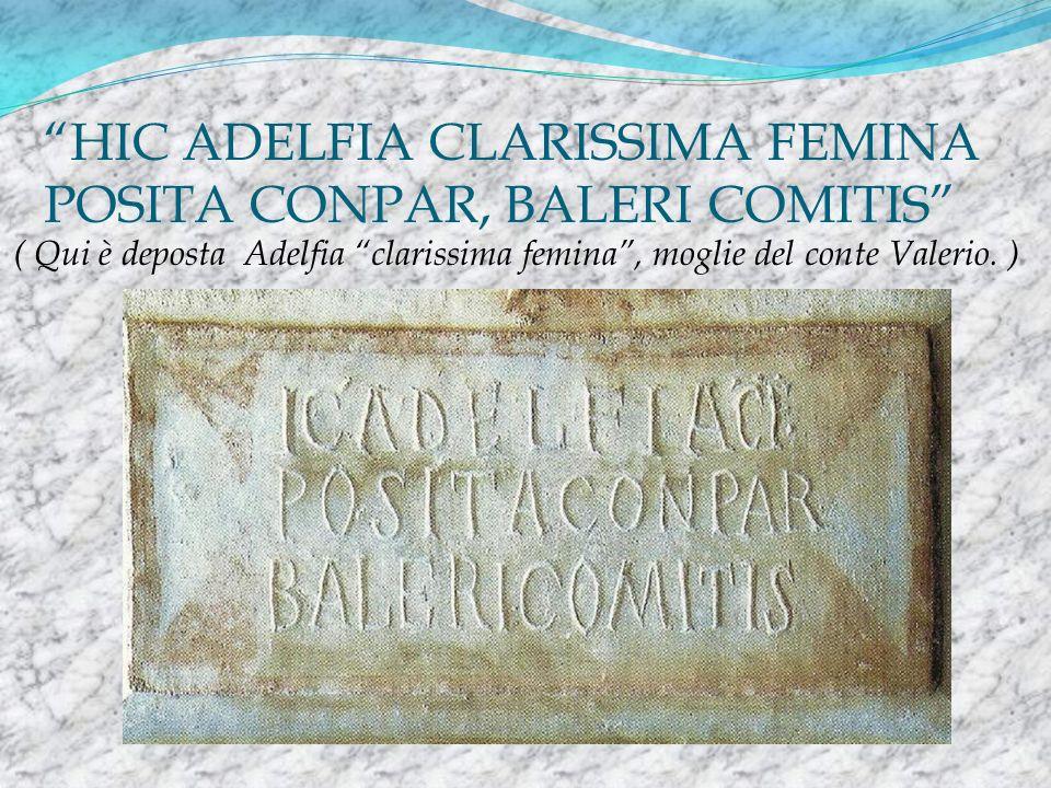 HIC ADELFIA CLARISSIMA FEMINA POSITA CONPAR, BALERI COMITIS