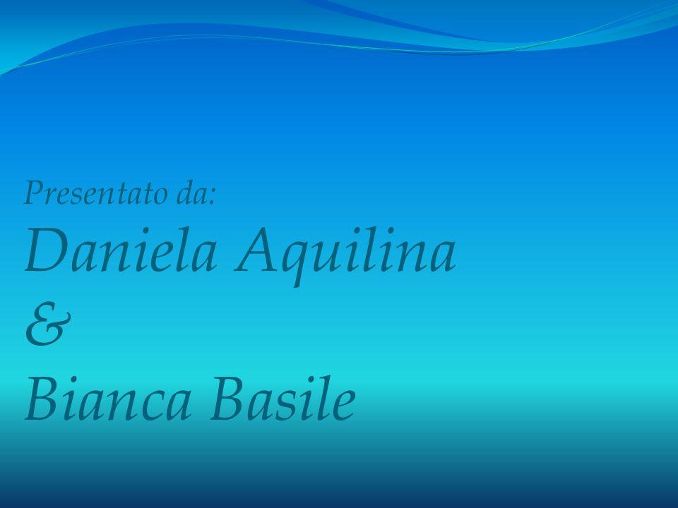 Presentato da: Daniela Aquilina & Bianca Basile