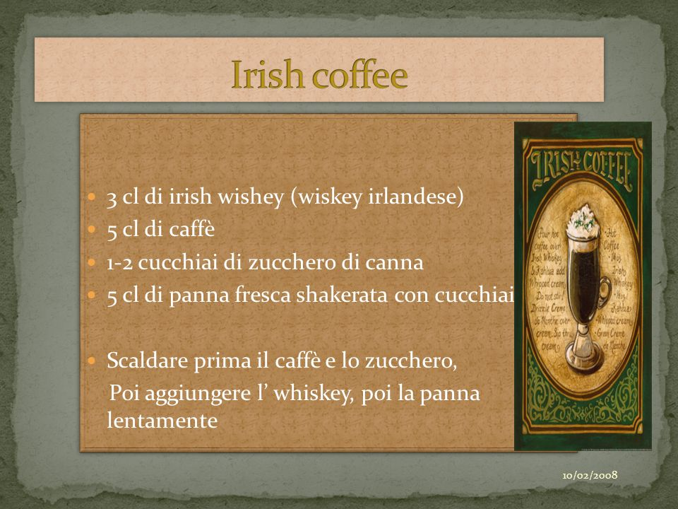 Irish coffee 3 cl di irish wishey (wiskey irlandese) 5 cl di caffè