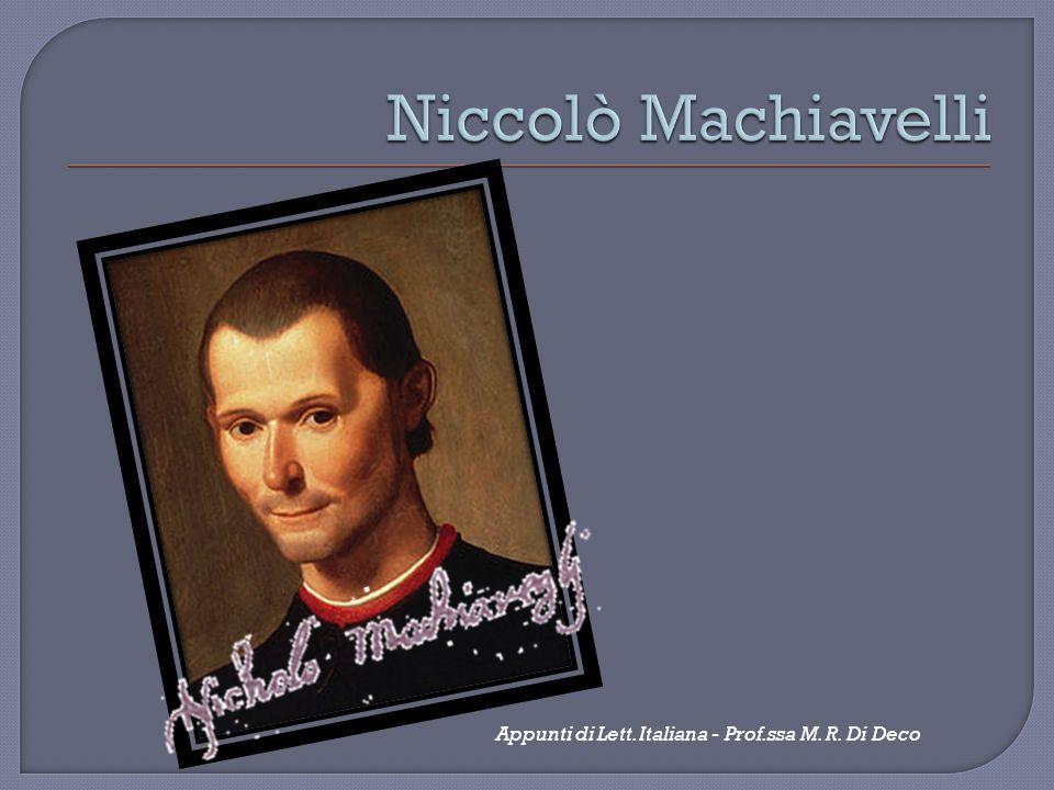 Niccolò Machiavelli Appunti di Lett. Italiana - Prof.ssa M. R. Di Deco