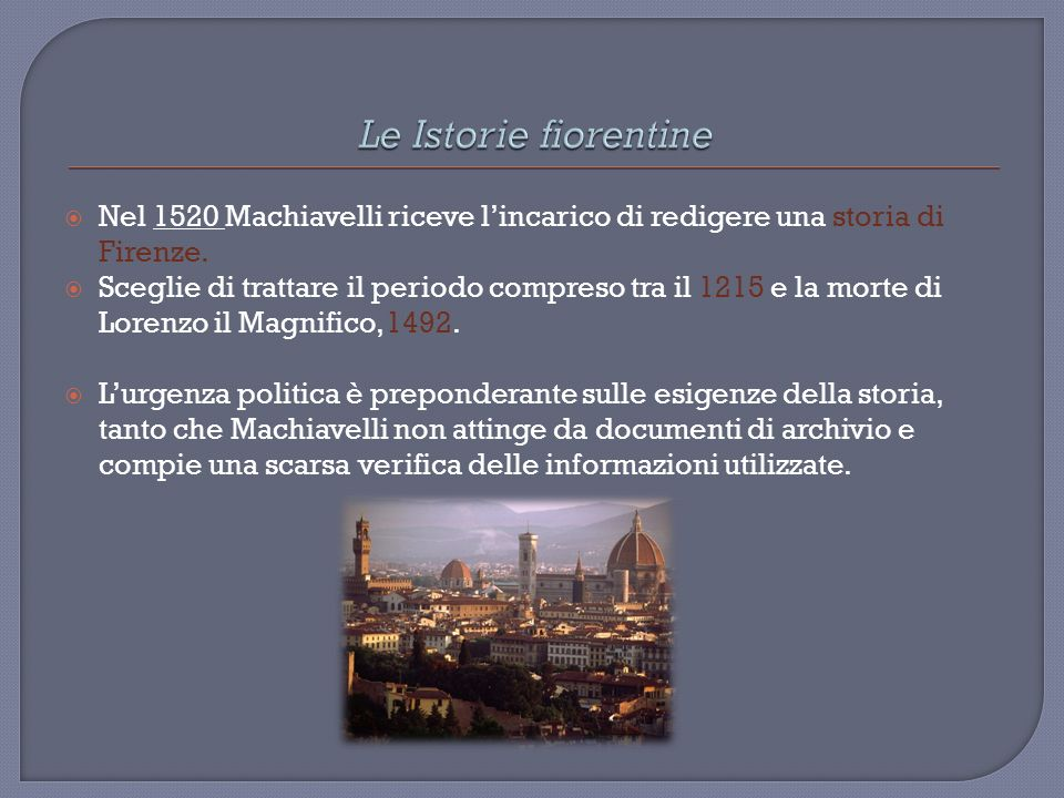 Le Istorie fiorentine Nel 1520 Machiavelli riceve l'incarico di redigere una storia di Firenze.