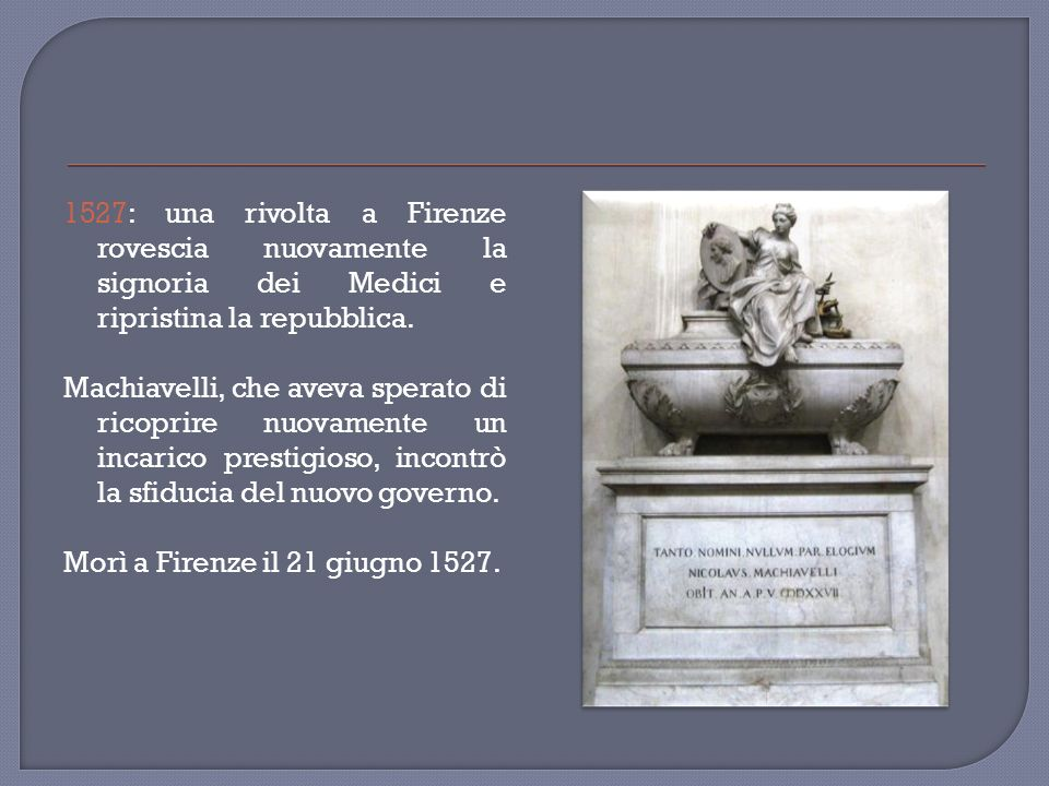 1527: una rivolta a Firenze rovescia nuovamente la signoria dei Medici e ripristina la repubblica.