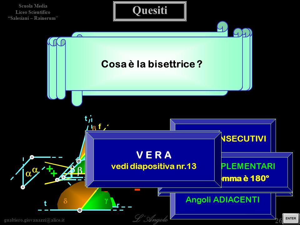 Quesiti = + = + VERO o FALSO Tutte le coppie di angoli SUPPLEMENTARI