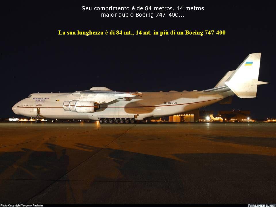 La sua lunghezza è di 84 mt., 14 mt. in più di un Boeing 747-400