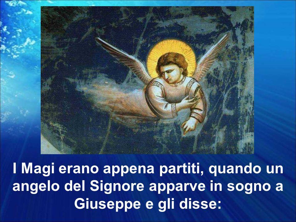 I Magi erano appena partiti, quando un angelo del Signore apparve in sogno a Giuseppe e gli disse: