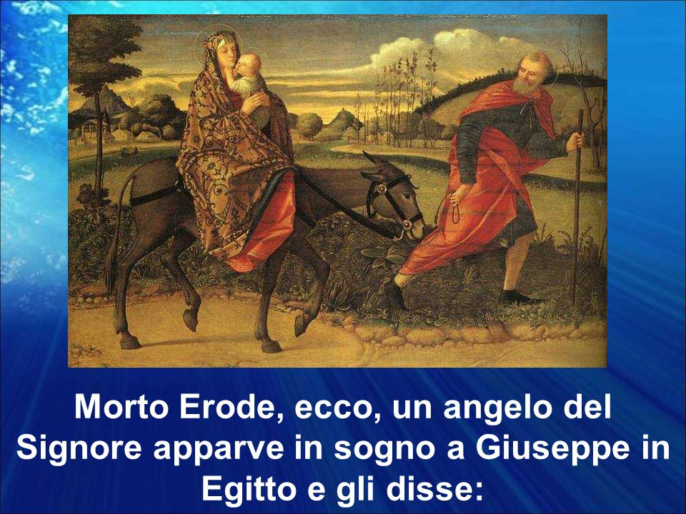 Morto Erode, ecco, un angelo del Signore apparve in sogno a Giuseppe in Egitto e gli disse: