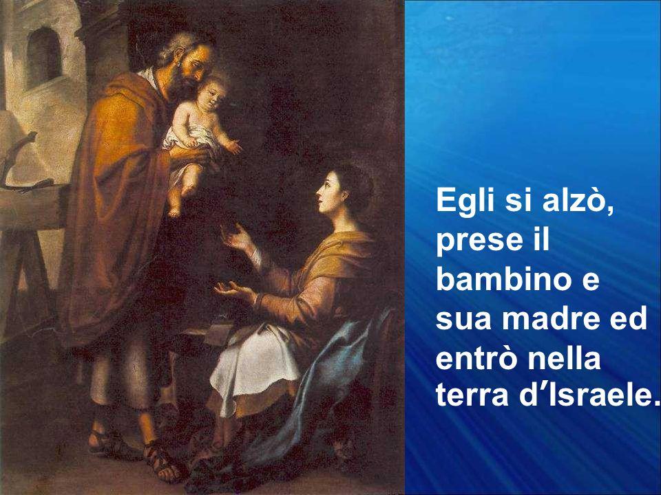 Egli si alzò, prese il bambino e sua madre ed entrò nella terra d'Israele.