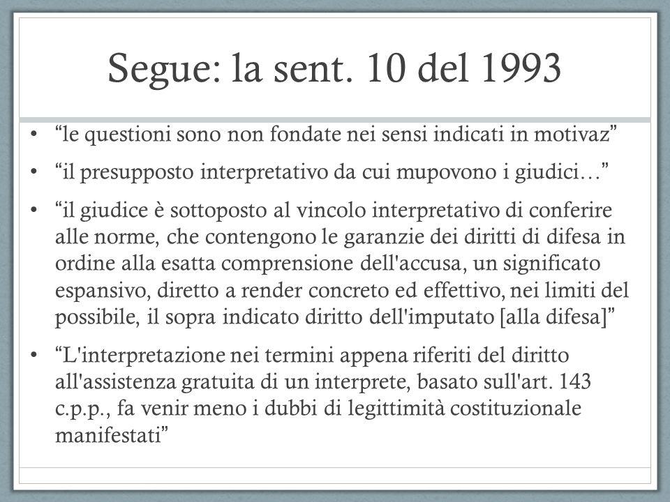 Segue: la sent. 10 del 1993 le questioni sono non fondate nei sensi indicati in motivaz il presupposto interpretativo da cui mupovono i giudici…