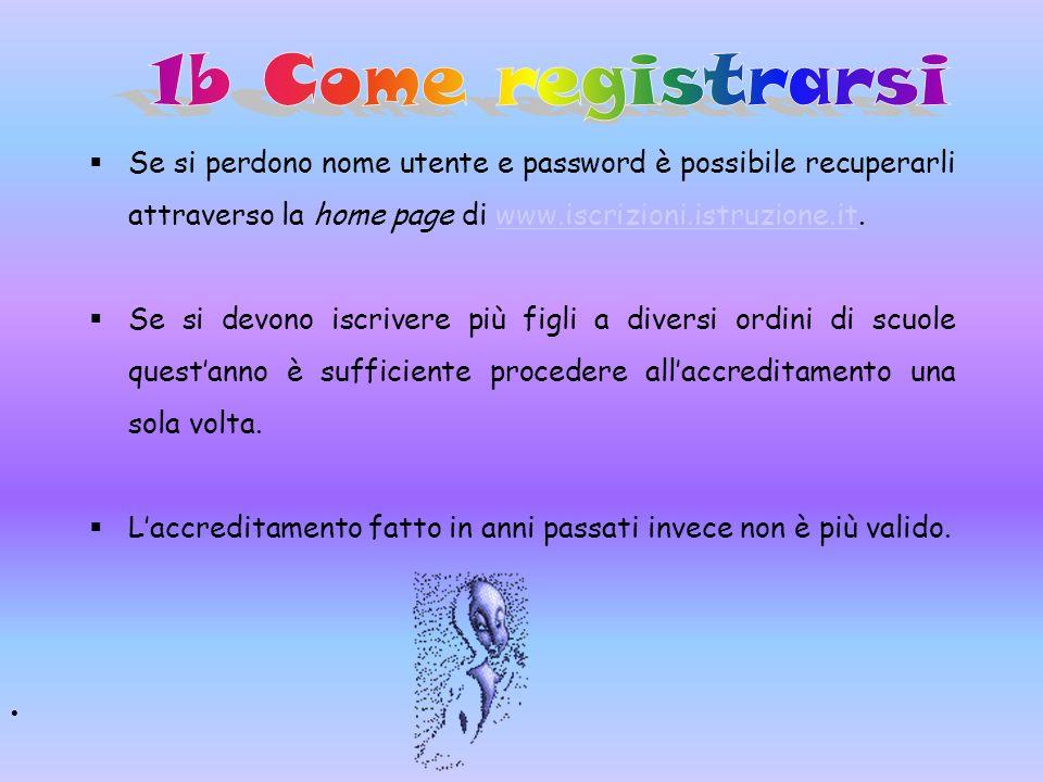 1b Come registrarsi Se si perdono nome utente e password è possibile recuperarli attraverso la home page di www.iscrizioni.istruzione.it.