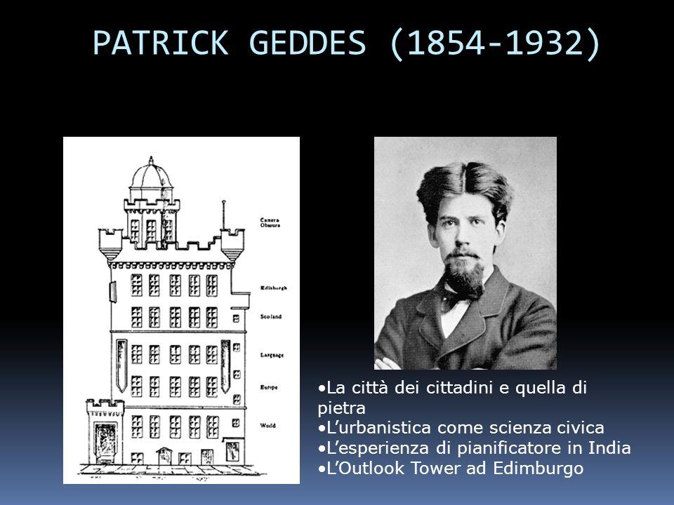 PATRICK GEDDES (1854-1932) La città dei cittadini e quella di pietra
