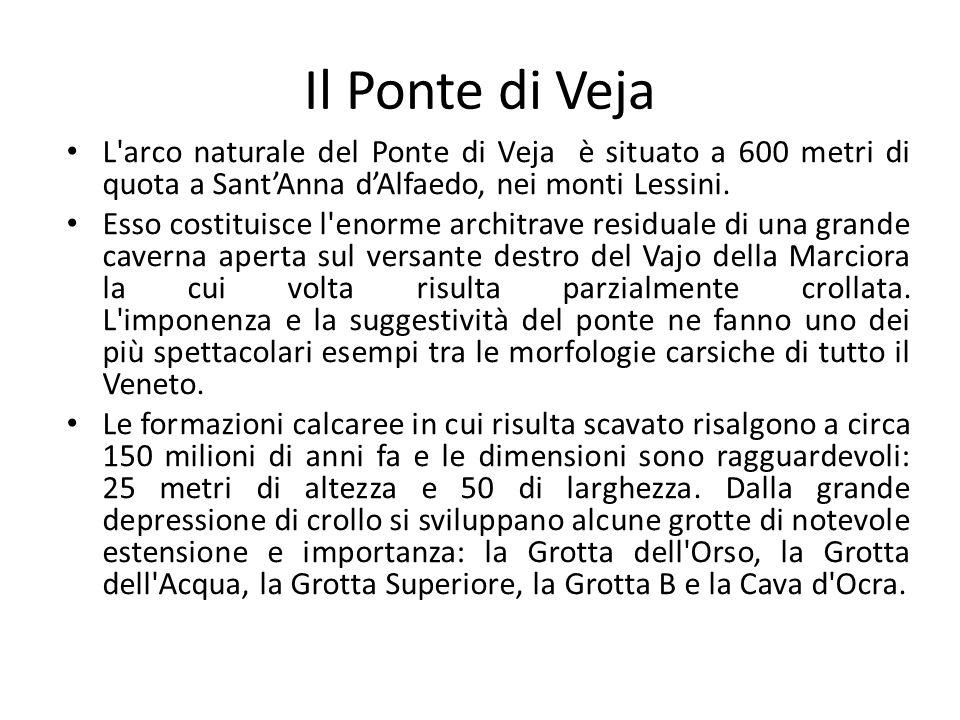 Il Ponte di Veja L arco naturale del Ponte di Veja è situato a 600 metri di quota a Sant'Anna d'Alfaedo, nei monti Lessini.