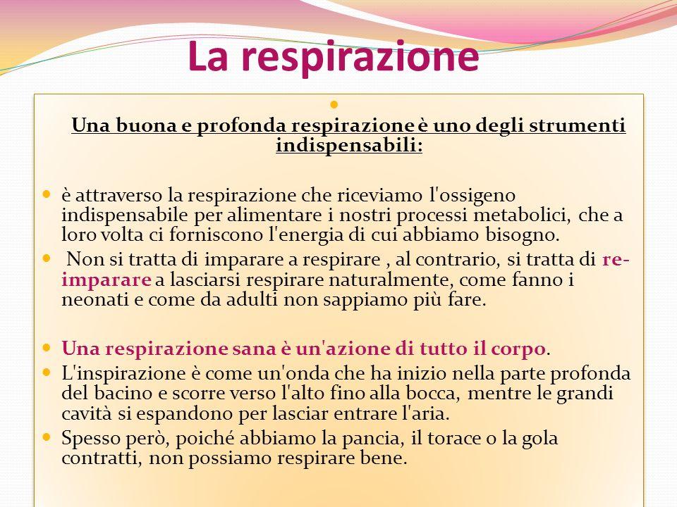 La respirazione Una buona e profonda respirazione è uno degli strumenti indispensabili: