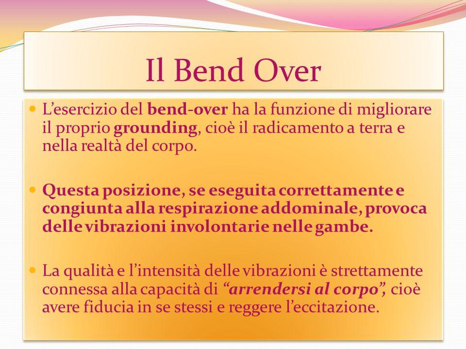 Il Bend Over L'esercizio del bend-over ha la funzione di migliorare il proprio grounding, cioè il radicamento a terra e nella realtà del corpo.