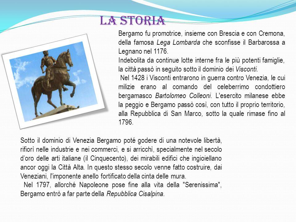 la storia Bergamo fu promotrice, insieme con Brescia e con Cremona, della famosa Lega Lombarda che sconfisse il Barbarossa a Legnano nel 1176.