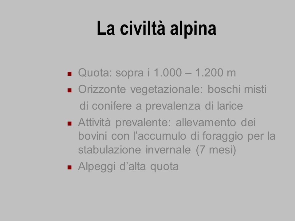 La civiltà alpina Quota: sopra i 1.000 – 1.200 m