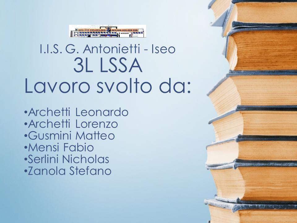 I.I.S. G. Antonietti - Iseo 3L LSSA Lavoro svolto da: