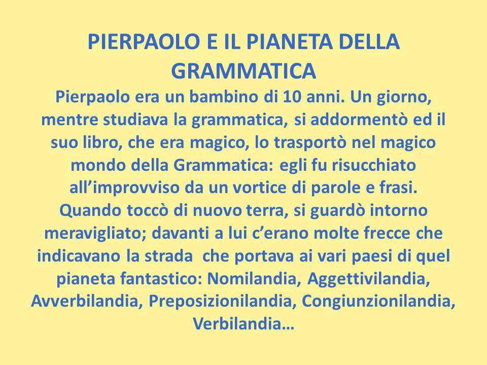 PIERPAOLO E IL PIANETA DELLA GRAMMATICA Pierpaolo era un bambino di 10 anni.