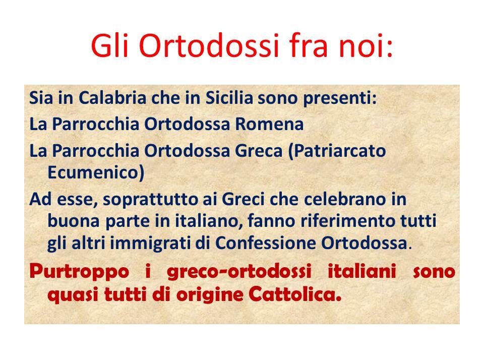 Gli Ortodossi fra noi: Sia in Calabria che in Sicilia sono presenti: La Parrocchia Ortodossa Romena.