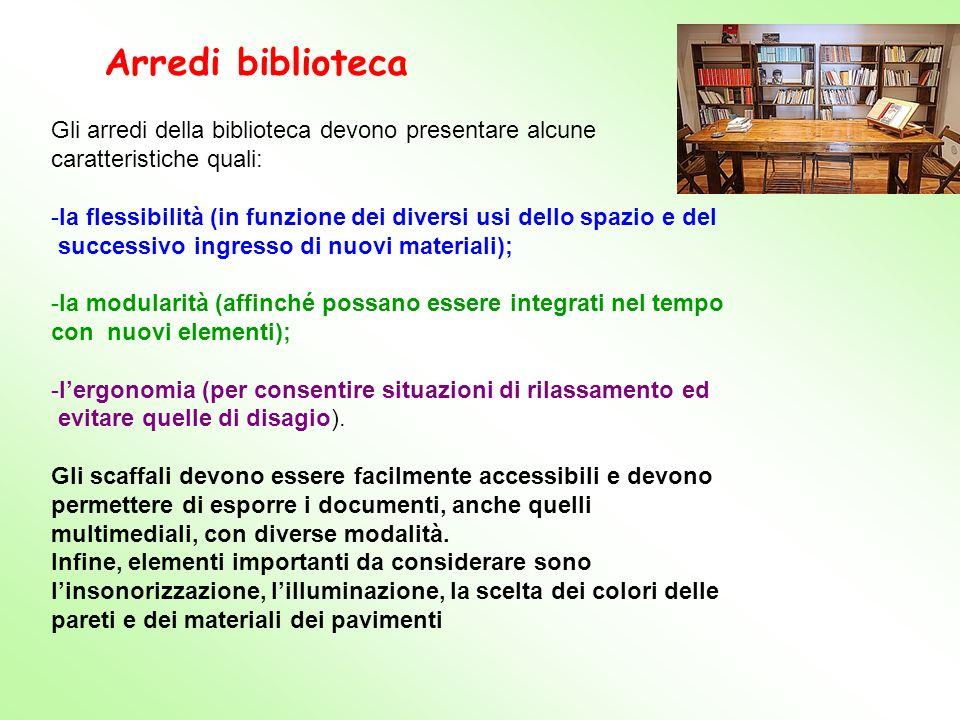 Arredi biblioteca Gli arredi della biblioteca devono presentare alcune caratteristiche quali: