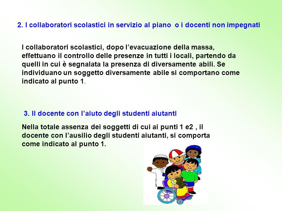2. I collaboratori scolastici in servizio al piano o i docenti non impegnati