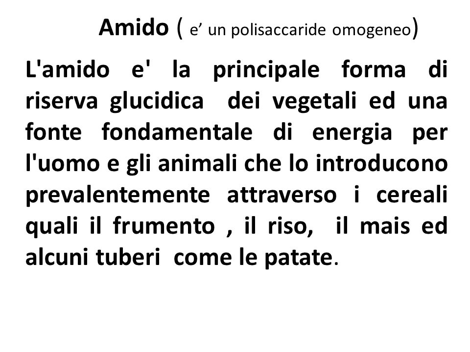 Amido ( e' un polisaccaride omogeneo)
