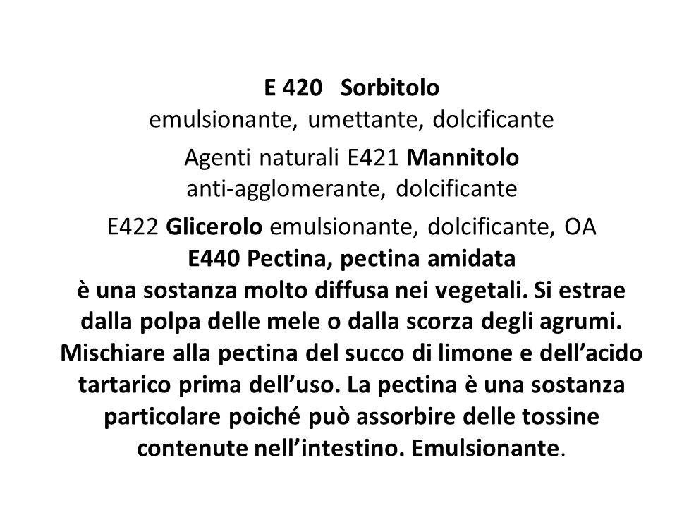 E 420 Sorbitolo emulsionante, umettante, dolcificante
