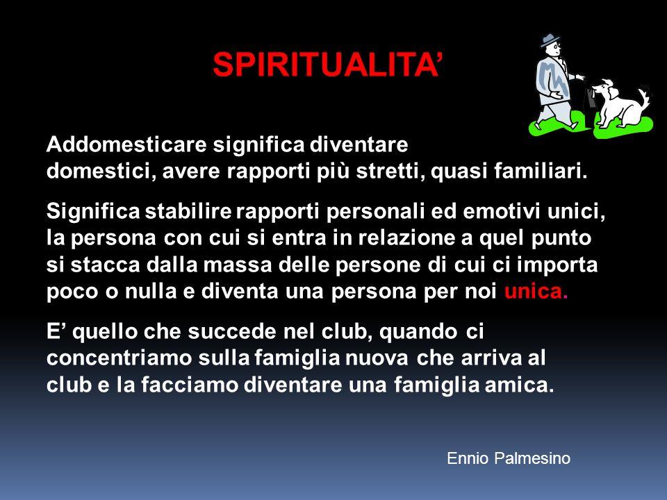 SPIRITUALITA' Addomesticare significa diventare domestici, avere rapporti più stretti, quasi familiari.