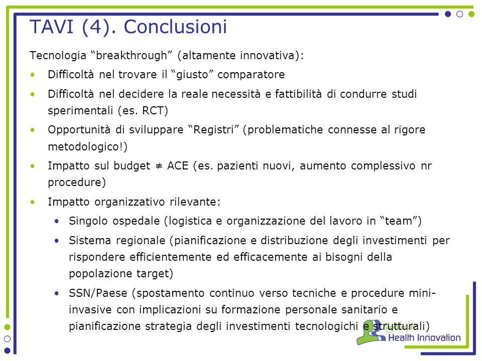 TAVI (4). Conclusioni Tecnologia breakthrough (altamente innovativa): Difficoltà nel trovare il giusto comparatore.