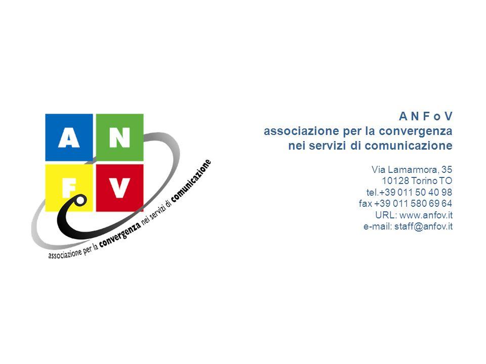 A N F o V associazione per la convergenza nei servizi di comunicazione Via Lamarmora, 35 10128 Torino TO tel.+39 011 50 40 98 fax +39 011 580 69 64 URL: www.anfov.it e-mail: staff@anfov.it